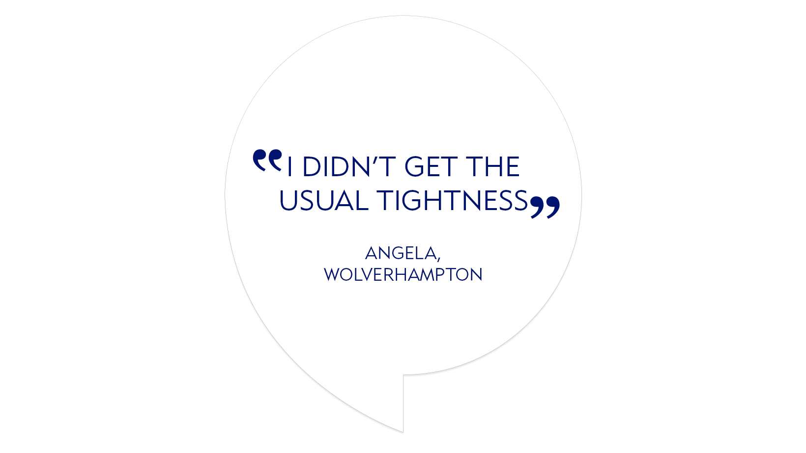 "Testimonial quote: ""I didn't get the usual tightness"""